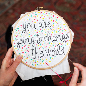 You Are Going To Change The World Embroidery Hoop Kit