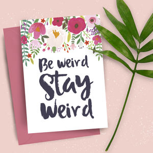 Be Weird Stay Weird Greetings Card