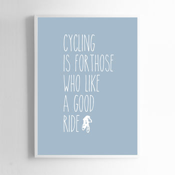 'Cycling Is For Those Who Like A Good Ride' Print