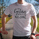 'I Was Cycling Before It Was Cool' Men's T Shirt