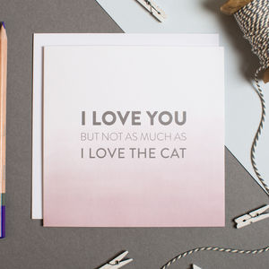 'I Love The Cat' Anniversary And Valentine's Card - cards sent direct