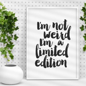 'I'm Not Weird I'm A Limited Edition' Typography Print