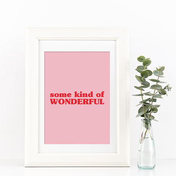 Some Kind Of Wonderful Typography Quote Print