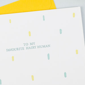 'Favourite Hairy Human' Anniversary Card