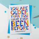 Older Than You've Ever Been Before Birthday Card
