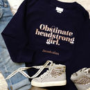 'Obstinate Headstrong Girl' Sweatshirt