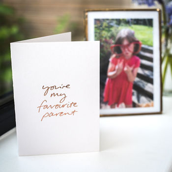'You're My Favourite Parent' Rose Gold Foil Card
