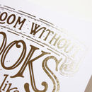 'A Room Without Books' Gold Foiled Bookish Quote Print