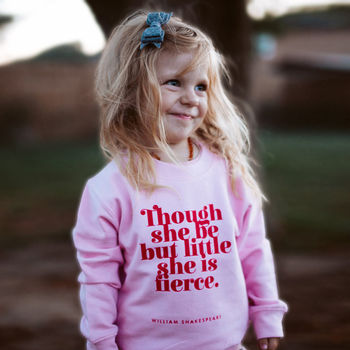 Girl's 'Though She Be But Little' Sweatshirt