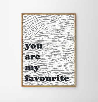 You Are My Favourite Typographic Valentines Print