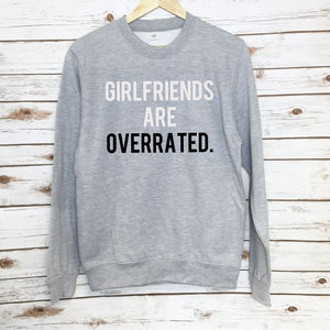'Girlfriends Are Overrated' Unisex Sweatshirt