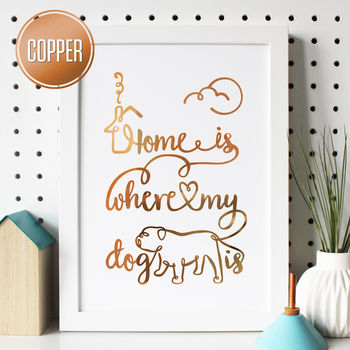 Home Is Where My Dog Is Foil Typography Print