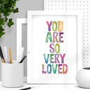 'You Are So Very Loved' Watercolour Typography Print