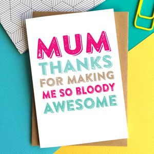 Mum Thanks For Making Me So Bloody Awesome Card - mother's day cards