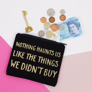 'Nothing Haunts Us Like The Things We Didn't Buy' Purse