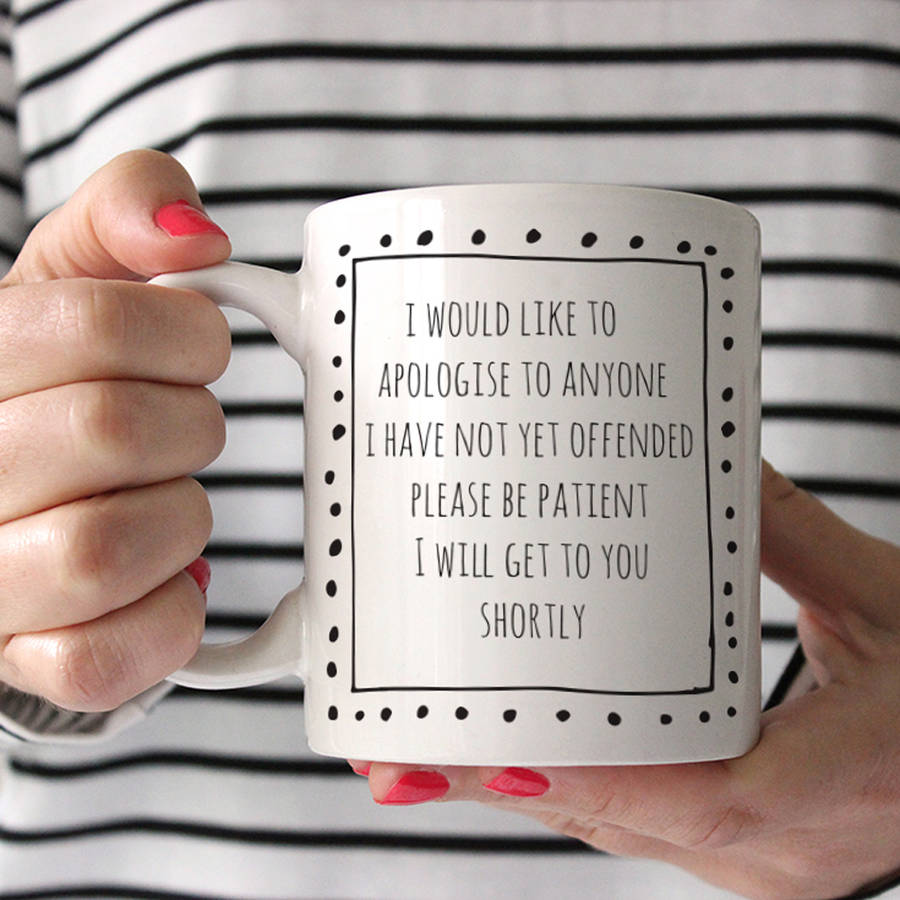 Apologies To Anyone I Have Not Yet Offended Ceramic Mug