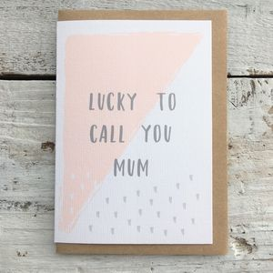 Lucky To Call You Mum Mother's Day Card - mother's day cards