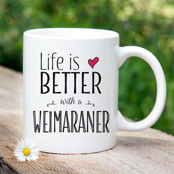 'Life Is Better With A Weimaraner' Mug