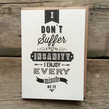 I Don't Suffer From Insanity… Birthday Card