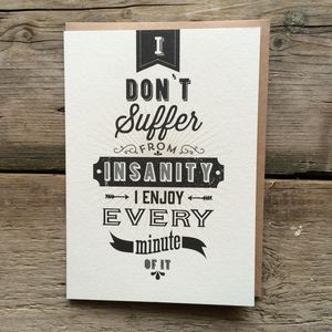 I Don't Suffer From Insanity… Birthday Card - birthday cards