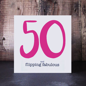 50 And Flipping Fabulous Birthday Card - birthday cards