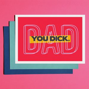 'Dad You Dick' Father's Day Card