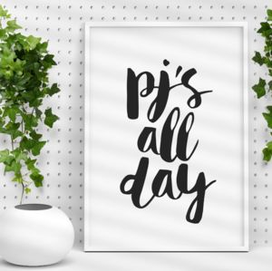 'Pj's All Day' Black And White Typography Print