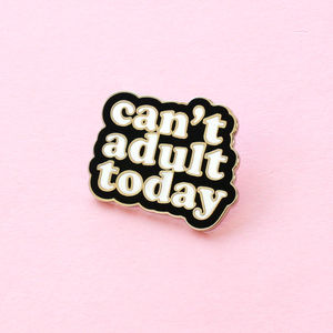 Can't Adult Today Enamel Pin