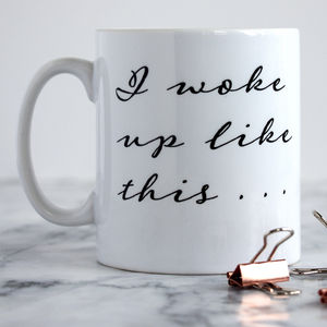 'I woke up like this' Personalised Mug - for the style-savvy