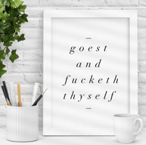 'Goest And Fucketh Thyself' Funny Typography Print