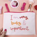 'I Am Very Busy And Important' Makeup Bag