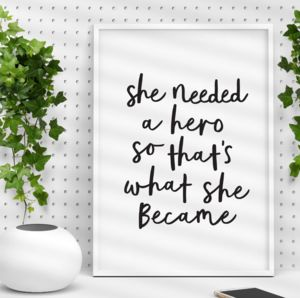 'She Needed A Hero' Black White Typography Print