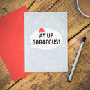 'Ay Up Gorgeous!' Christmas Card