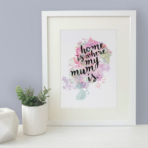 'Home Is Where My Mum Is' Watercolour Mum Print