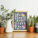 Be Groovy Or Leave Man Print
