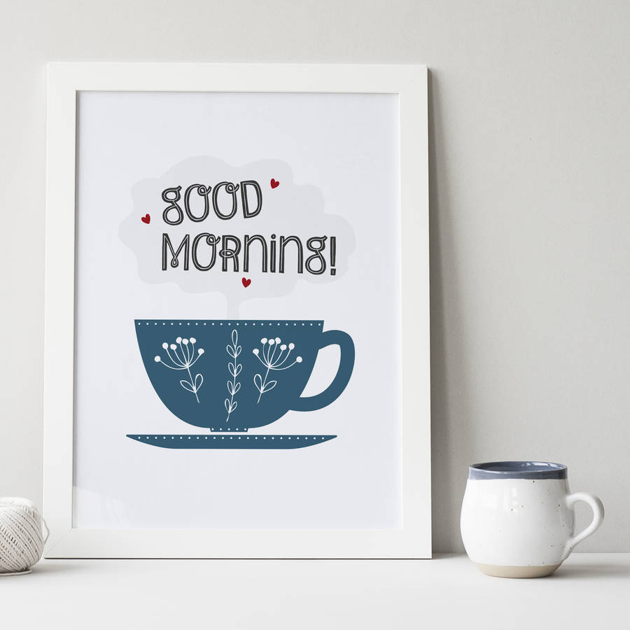 Good Morning Tea Or Coffee Cup Print For Kitchens By Wink Design