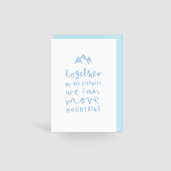 'Together We Are Stronger, We Can Move Mountains' Card