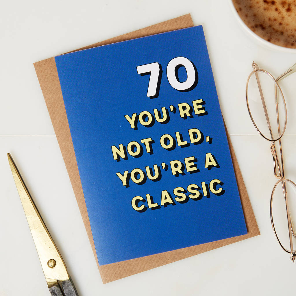 70th Birthday Card You Are A Classic By Coconutgrass