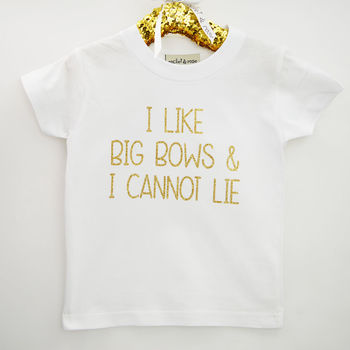 'I Like Big Bows' Fun Children's Slogan T Shirt