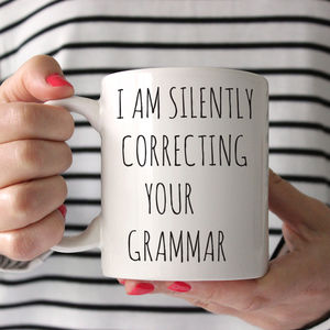 I Am Silently Correcting Your Grammar Ceramic Mug - shop by price