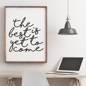 'The Best Is Yet To Come' Print - prints & art sale