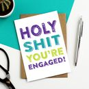 Holy Shit You're Engaged Greeting Card