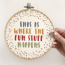 'This Is Where The Fun Stuff Happens' Quote Art Hoop