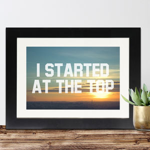 I Started At The Top Framed Print