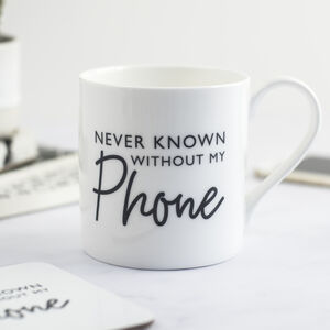 Never Known Without My Phone Handwritten Style Mug