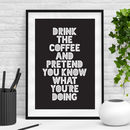 'Drink Coffee And Pretend' Black White Typography Print