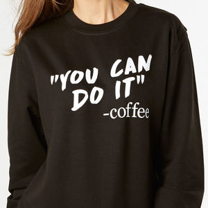 You Can Do It Coffee New Mum Sweatshirt Gift
