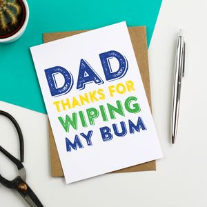 Dad Thanks For Wiping My Bum Greetings Card