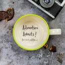 Adventure Awaits! But First, Coffee… Message Cup