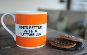 'Life's Better With A Rottweiler' Fine Bone China Mug - cups & saucers